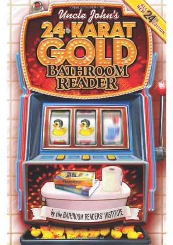 Bathroom Reader's Hysterical Society Uncle John's 24 Karat Gold Bathroom Reader 0024 Edition;