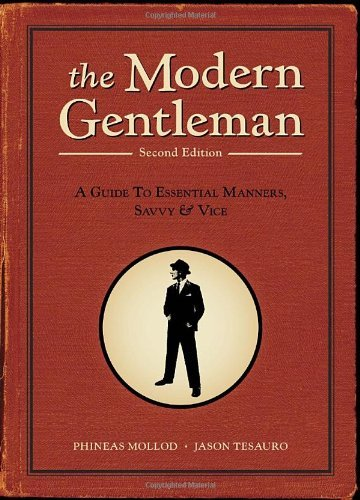 Phineas Mollod The Modern Gentleman A Guide To Essential Manners Savvy & Vice 0002 Edition;