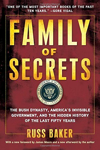 Russ Baker Family Of Secrets The Bush Dynasty America's Invisible Government
