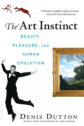 Denis Dutton The Art Instinct Beauty Pleasure & Human Evolution