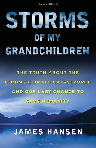 James Hansen Storms Of My Grandchildren The Truth About The Coming Climate Catastrophe An