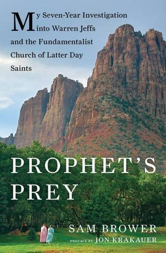 Sam Brower Prophet's Prey My Seven Year Investigation Into Warren Jeffs And