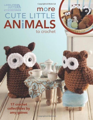 Amy Gaines More Cute Little Animals To Crochet 17 Crochet Collectibles