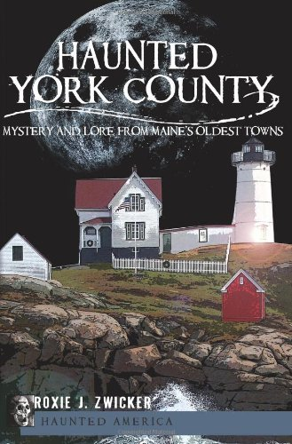Roxie J. Zwicker Haunted York County Mystery & Lore From Maine's Oldest Towns