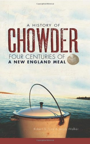 Robert S. Cox A History Of Chowder Four Centuries Of A New England Meal