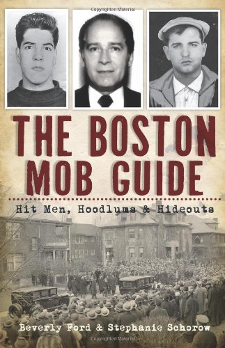 Beverly Ford The Boston Mob Guide Hit Men Hoodlums & Hideouts