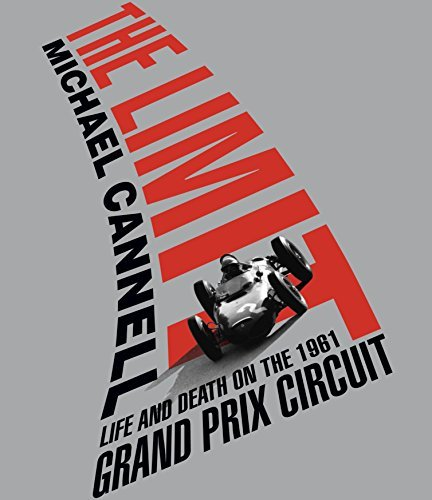 Michael Cannell The Limit Life And Death On The 1961 Grand Prix Circuit