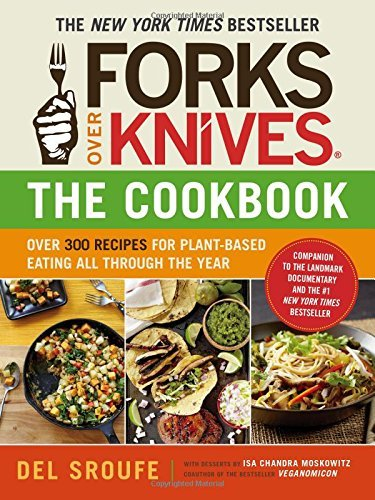 Del Sroufe Forks Over Knives The Cookbook Over 300 Recipes For Plant Based Eating All Throu