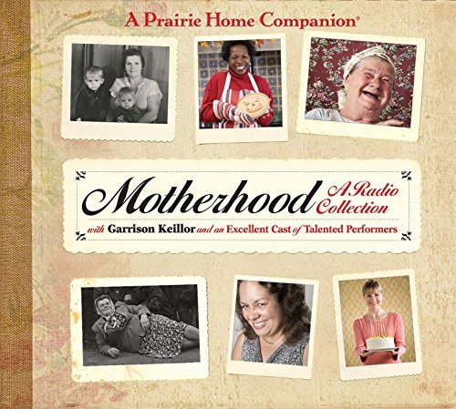 Garrison Keillor Motherhood A Radio Collection Abridged
