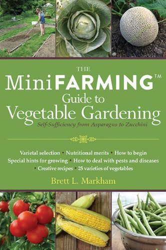 Brett L. Markham The Mini Farming Guide To Vegetable Gardening Self Sufficiency From Asparagus To Zucchini