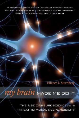 Eliezer J. Sternberg My Brain Made Me Do It The Rise Of Neuroscience And The Threat To Moral