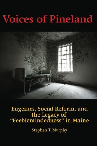 Stephen T. Murphy Voices Of Pineland Eugenics Social Reform And The Legacy Of Feeble