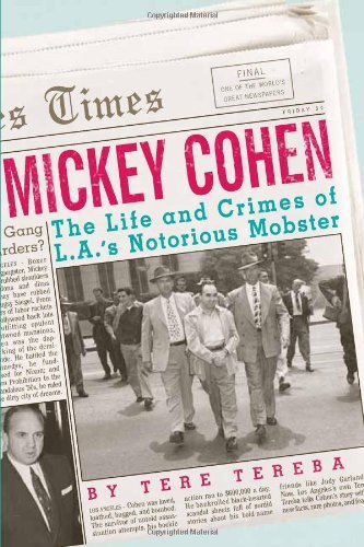 Tere Tereba Mickey Cohen The Life And Crimes Of L.A.'s Notorious Mobster