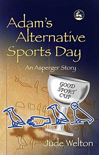 Jude Welton Adam's Alternative Sports Day An Asperger Story