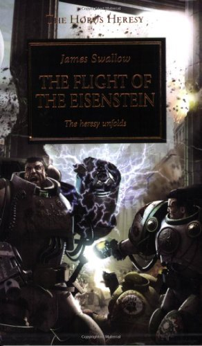 James Swallow Flight Of The Eisenstein The The Heresy Unfolds Flight Of The Eisenstein The