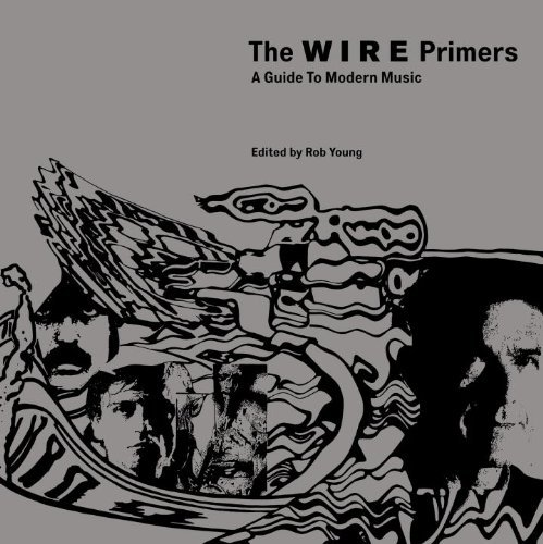 Rob Young The Wire Primers A Guide To Modern Music