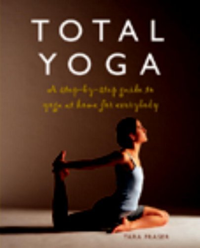 Tara Fraser Total Yoga A Step By Step Guide To Yoga At Home For Everybod