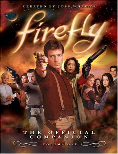 Joss Whedon Firefly Volume 1 The Official Companion
