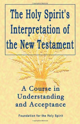 Foundation For The Holy Spirit The Holy Spirit's Interpretation Of The New Testam A Course In Understanding And Acceptance