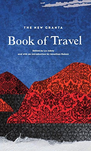 Liz Jobey New Granta Book Of Travel The