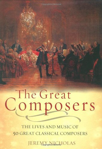 Jeremy Nicholas Great Composers The The Lives And Music Of 50 Great Classical Compose
