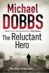 Michael Dobbs The Reluctant Hero