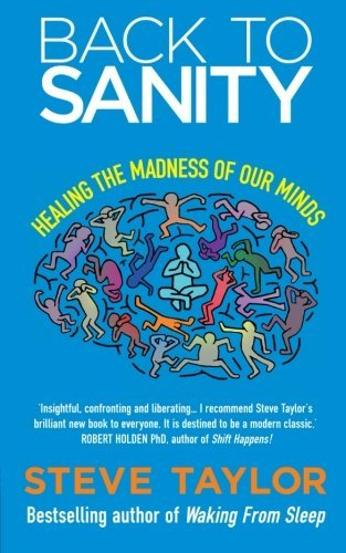 Steve Taylor Back To Sanity Healing The Madness Of Our Minds