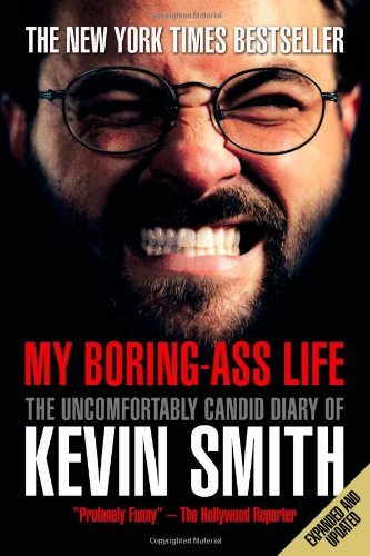 Kevin Smith My Boring Ass Life The Uncomfortably Candid Diary Of Kevin Smith Expanded Updat
