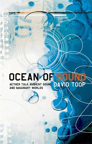 David Toop Ocean Of Sound Aether Talk Ambient Sound And Imaginary Worlds 0005 Edition;