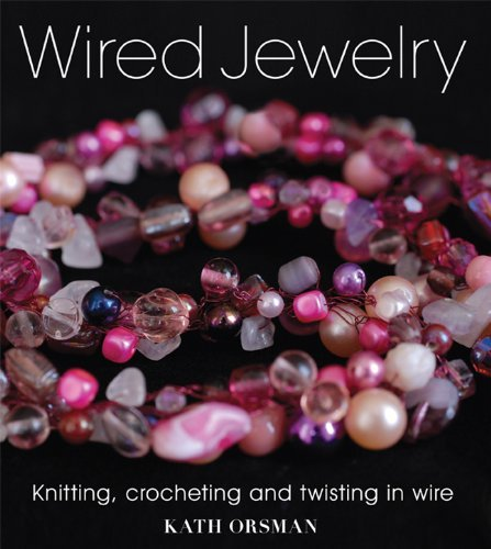Kath Orsman Wired Jewelry Knitting Crocheting And Twisting In Wire