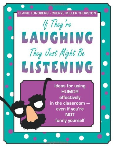 Elaine Lundberg If They're Laughing They Just Might Be Listening Ideas For Using Humor Effectively In The Classroo