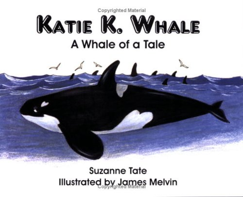 Suzanne Tate Katie K. Whale A Whale Of A Tale