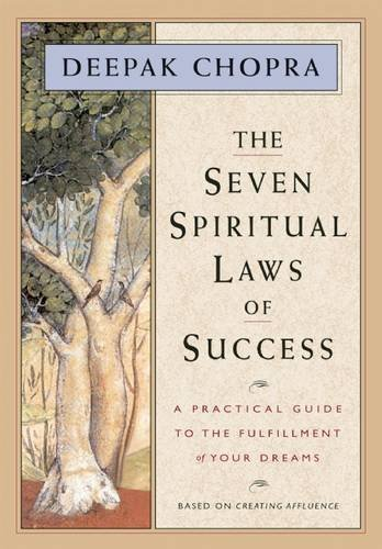 Deepak Chopra The Seven Spiritual Laws Of Success A Practical Guide To The Fulfillment Of Your Drea