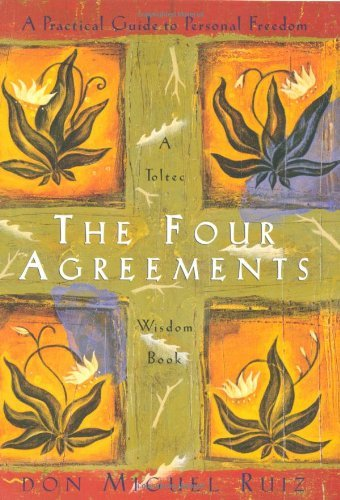 Don Miguel Ruiz The Four Agreements A Practical Guide To Personal Freedom