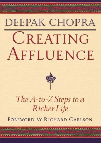 Deepak Chopra Creating Affluence The A To Z Steps To A Richer Life