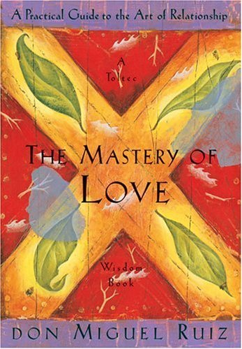 Don Miguel Ruiz The Mastery Of Love A Practical Guide To The Art Of Relationship