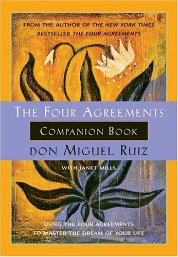 Don Miguel Ruiz Four Agreements Companion Book The Using The Four Agreements To Master The Dream Of