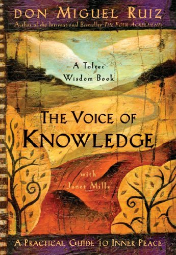 Don Miguel Ruiz The Voice Of Knowledge A Practical Guide To Inner Peace