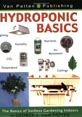 Van Patten George F. Hydroponic Basics The Basics Of Soilless Gardenin