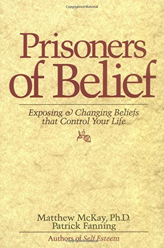 Matthew Mckay Prisoners Of Belief Exposing And Changing Beliefs That Control Your L