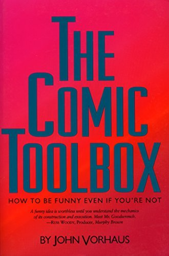 John Vorhaus The Comic Toolbox How To Be Funny Even If You're N