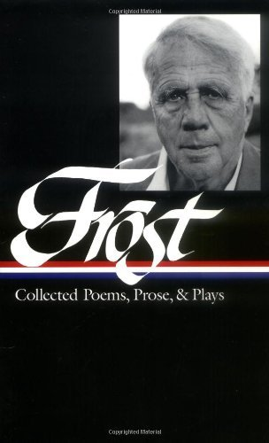 Robert Frost Robert Frost Collected Poems Prose & Plays (loa #81)