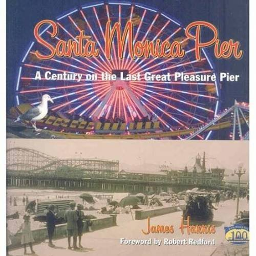 James Harris Santa Monica Pier A Century On The Last Of The Pleasure Pier