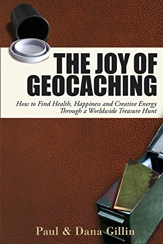 Paul Gillin The Joy Of Geocaching How To Find Health Happiness And Creative Energy