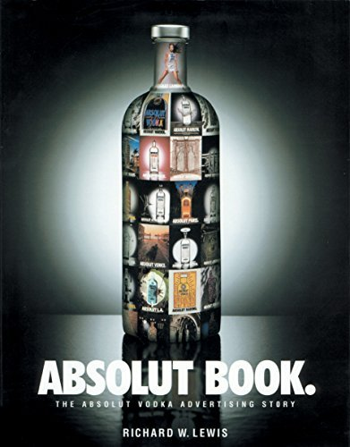 Richard W. Lewis Absolut Book. The Absolut Vodka Advertising Story