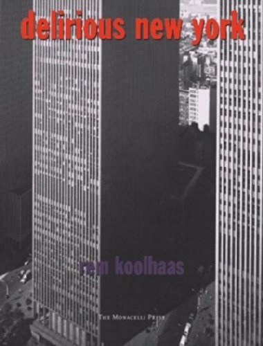 Rem Koolhaas Delirious New York A Retroactive Manifesto For Manhattan