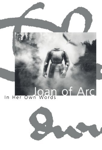 Joan Of Arc Joan Of Arc In Her Own Words