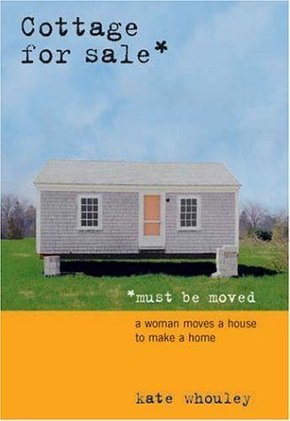 Kate Whouley Cottage For Sale Must Be Moved Woman Moves A House To Make A Home