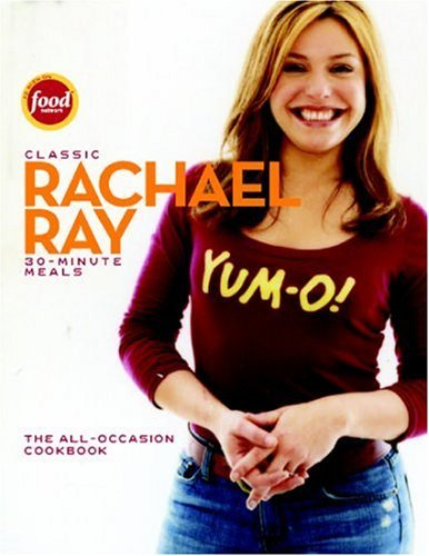 Rachael Ray Classic 30 Minute Meals The All Occasion Cookbook