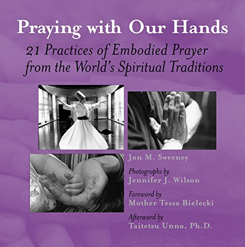 Jon M. Sweeney Praying With Our Hands Twenty One Practices Of Embodied Prayer From The
